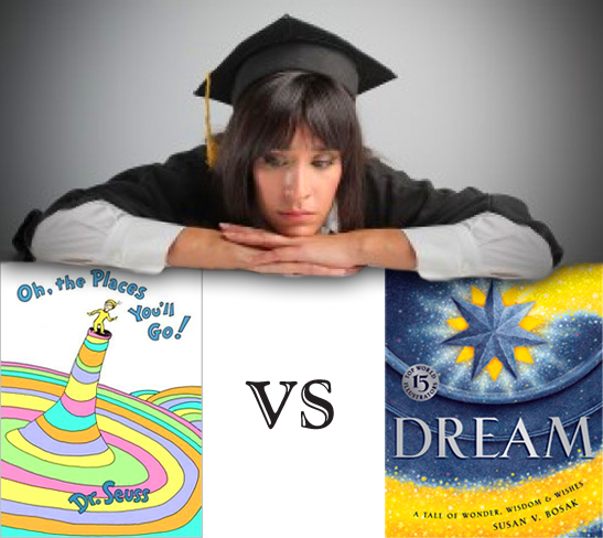 The Perfect Grad Gift: Dr. Seuss Oh, the Places You'll Go! vs Dream by Susan V. Bosak